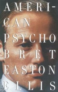 American Psycho, Bret Easton Ellis.